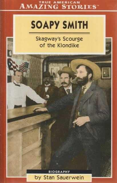 Soapy Smith - Skagway's Scourge Of The Klondike, Stan Sauerwein