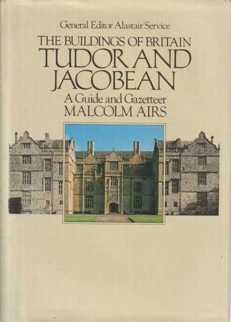 The Buildings Of Britain Tudor and Jacobean - A Guide And Gazetteer, Malcolm Airs