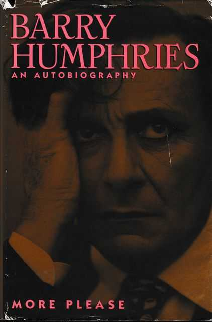 More Please: Barry Humphries An Autobiography, Barry Humphries