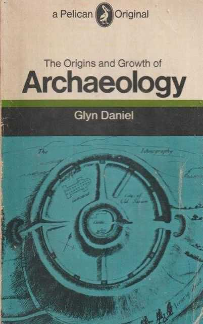 The Origins And Growth Of Archaeology, Glyn Daniel