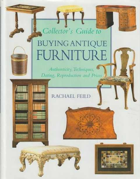 Collector's Guide To Buying Antique Furniture - Authenticity, Techniques, Dating, Reproduction and Prices, Rachael Feild