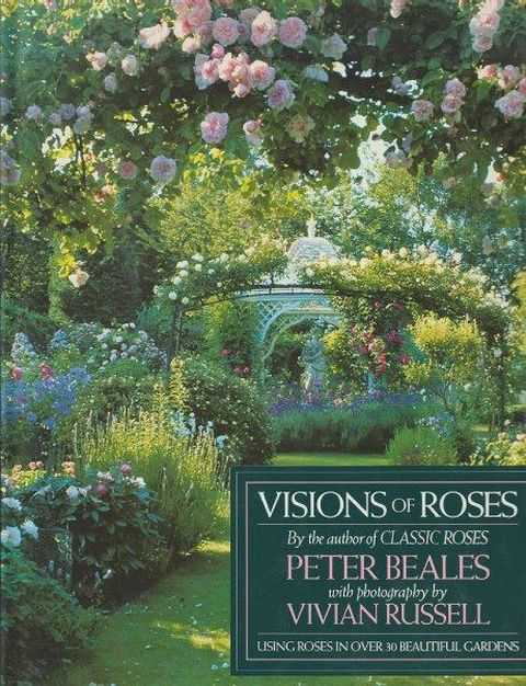 Visions Of Roses - Using Roses In Over 30 Beautiful Gardens, Peter Beales