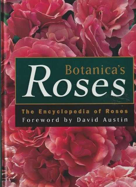 Botanica's Roses - The Encyclopedia of Roses, Peter Beales, Dr Tommy Cairns, Walter Duncan, Gwen Fagan, William Grant, Ken Grapes, Peter Harkness, Kevin Hughes, John Mattock, David Ruston