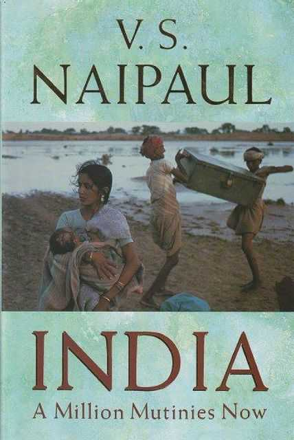 India: A Million Mutinies Now, V.S. Naipaul