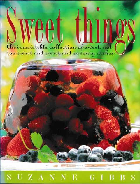 Sweet Things: An Irresistible Collection of Sweet, Not Too Sweet and Sweet and Savoury dishes, Suzanne Gibbs
