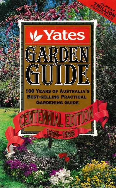 Yates Garden Guide - 100 Years Of Australia's Best Selling Practical Gardening Guide - Centennial Edition 1895-1995, Yates