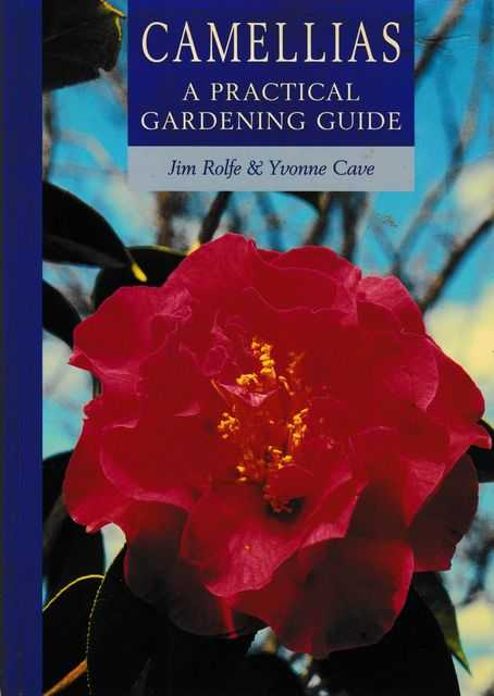 Camellias: A Practical Gardening Guide, Jim Rolfe & Yvonne Cave