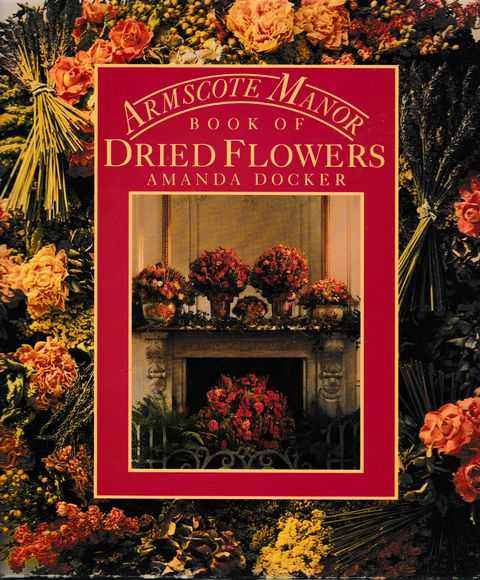 Armscote Manor:Book Of Dried Flowers, Amanda Docker