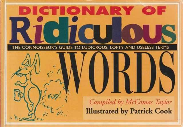 Dictionary Of Ridiculous Words - The Connoisseur's Guide To Ludicrous, Lofty And Useless Terms, McComas Taylor