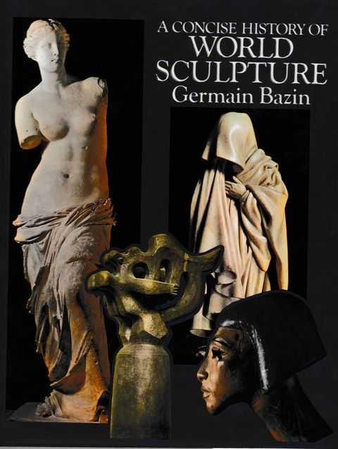 A Concise History of World Sculpture, Germain Bazin