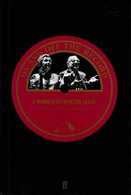 On and Off The Record: A Memoir of Walter Legge, Elizabeth Schwarzkopf