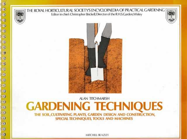 Gardening Techniques: The Soil, Cultivating Plants, Garden Design and Construction , Special Techniques, Tools and Machines, Alan Titchmarsh; The Royal Horticultural Society's Encyclopaedia of Practical Gardening