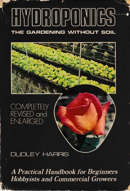 Hydroponics: The Gardening Without Soil: : The Gardening Without Soil. A Practical Handbook for Beginners, Hobbyists and Commercial Growers., Dudley Harris