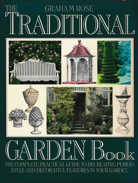 The Traditional Garden Book: The Complete Practical Guide to Recreating Period Style and Decorative Features in Your Garden, Graham Rose