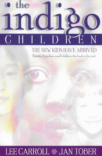 The Indigo Children - The New Kids Have Arrived, Lee Carroll and Jan Tober