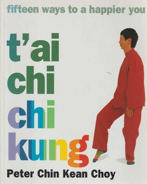 T'ai Chi Chi Kung - Fifteen Ways To A Happier You, Peter Chin Kean Choy