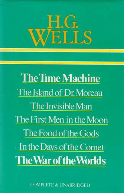 The Time Machine: The Island of Dr Moreau; The Invisible Man; The First Men in The Moon; The Food of the Gods; In The Days of the Comet; The War of the Worlds, H.G. Wells