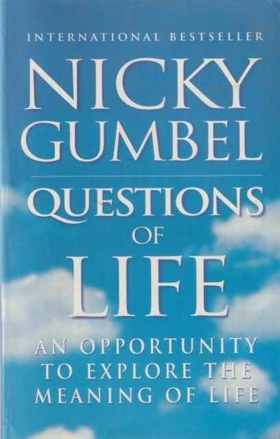 Questions of Life: An Opportunity To Explore The Meaning Of Life, Nicky Gumbel