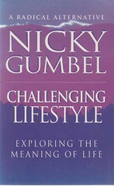 Challenging Lifestyle: Exploring The Meaning of Life, Nicky Gumbel