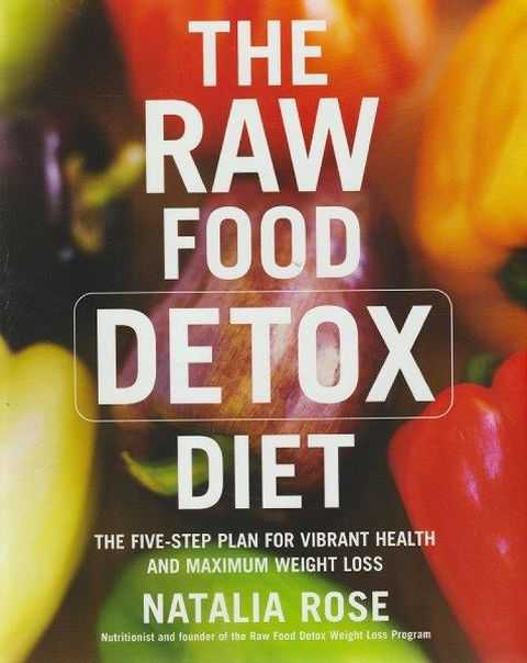 The Raw Food Detox: The Five Step Plan for Vibrant Health and Maximum Weight Loss, Natalia Rose