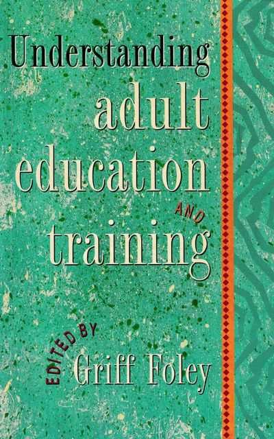 Understanding Adult Education and Training, Griff Foley [Editor]