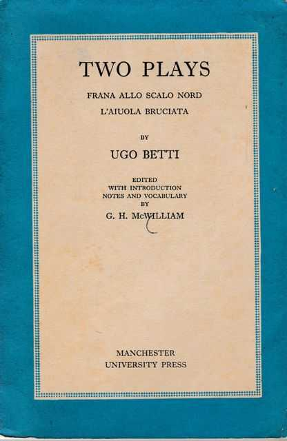 Two Plays: Frana Allo Scalo Nord; L'Aiuola Bruciata, Ugo Betti [Edited with introdution and notes by G. H. McWiliam