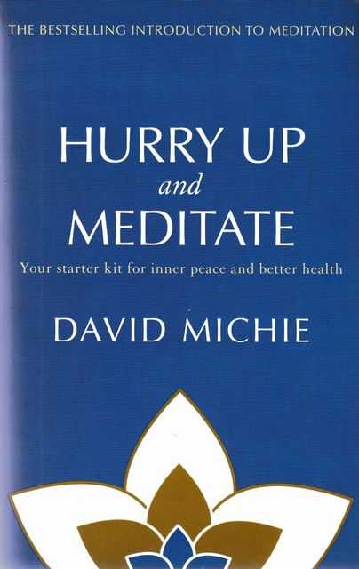 Hurry Up and Meditate: Your Starter Kit for Inner Peace and Better Health, David Michie