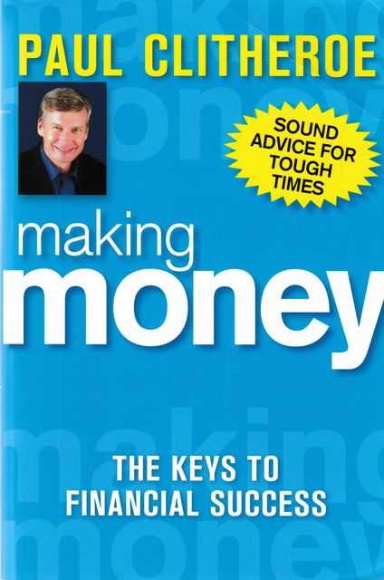 Making Money: The Keys to Financial Success, Paul Clitheroe