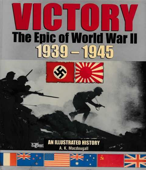 Victory: The Epic of World War II 1939-1945: An Illustrated History, A.K. Macdougall