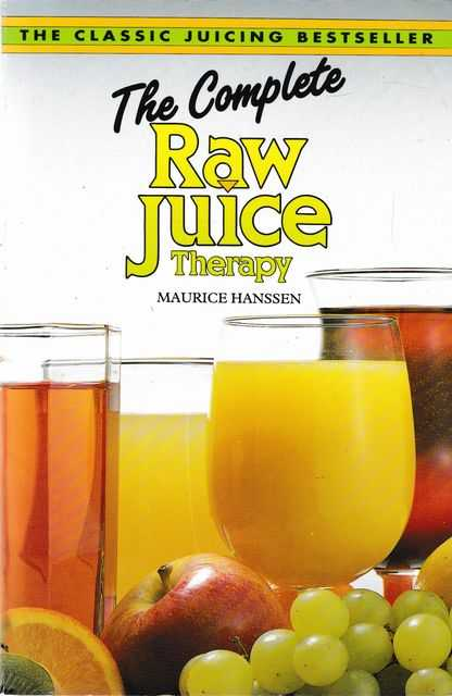 The Complete Raw Juice Therapy, Maurice Hanssen