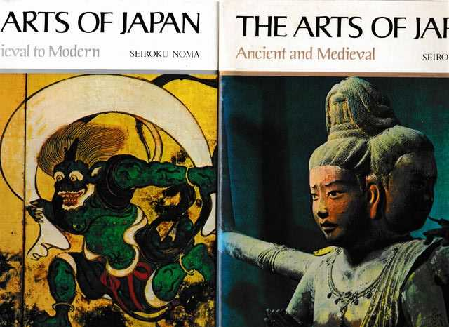 The Arts of Japan: Two volumes complete. Volume 1: Ancient and Medieval/ Volume 2: Late Medieval to Modern, Seiroku Noma