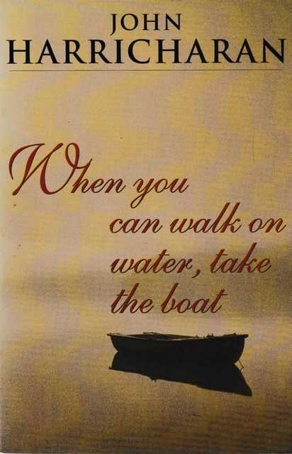 When You Can Walk On Water, Take The Boat, John Harricharan