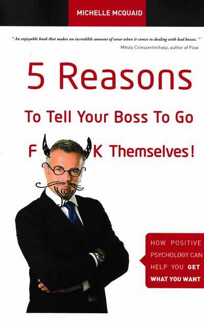 5 Reasons To Tell Your Boss To Go F**k Themselves! : How Positive Psychology Can Help You Get What You Want