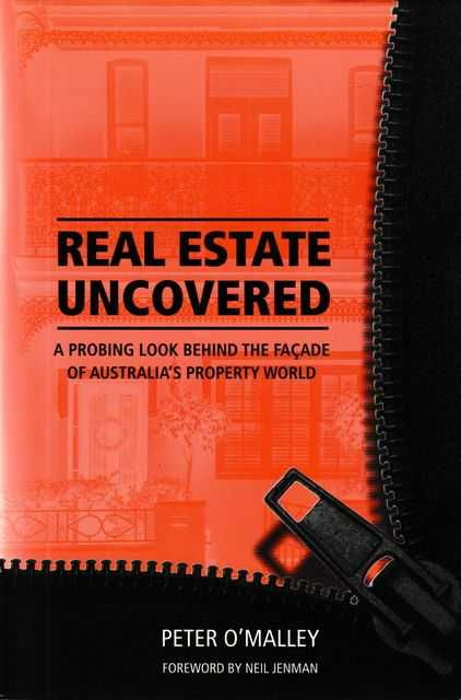 Real Estate Uncovered: A Probing Look Behind the Facade of Australia's Property World, Peter O'Malley