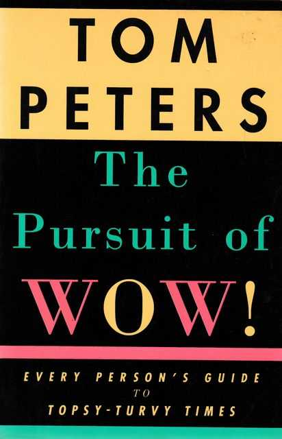 The Pursuit of Wow!Every Person's Guide to Topsy-Turvy Times, Tom Peters