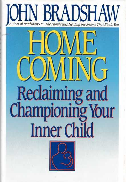 Home Coming: Reclaiming and Championing Your Inner Child, John Bradshaw