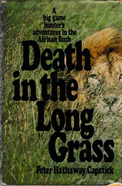 Death in the Long Grass: A Big Game Hunter's Adventures in the African Bush, Peter Hathaway Capstick