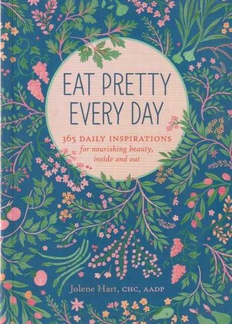 East Pretty Every Day: 365 Daily Inspirations fro Nourishing Beauty, Inside and Out, Jolene Hart