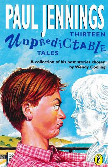 Thirteen Unpredictable Tales: A Collection of his Stories Chosen by Wendy Cooling, Paul Jennings