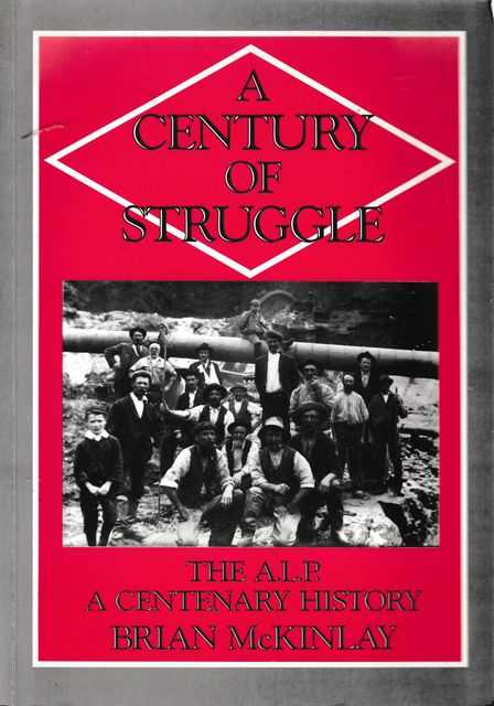 A Century of Struggle: The A.L.P. A Centenary History, Brian McKinlay