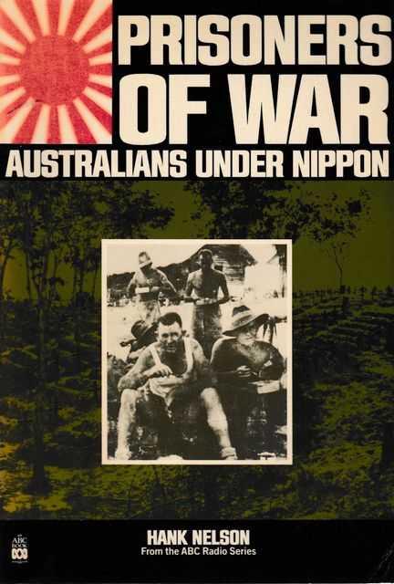 Prisoners of War: Australian Under Nippon, Hank Nelson