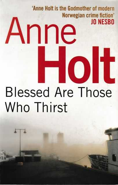 Blessed Are Those Who Thirst [A Hanne Wilhelmsen Novel], Anne Holt