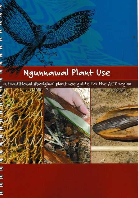 Ngunnawal Plant Use: A Traditional Aboriginal Plant Use Guide for the ACT Region, ACT Government