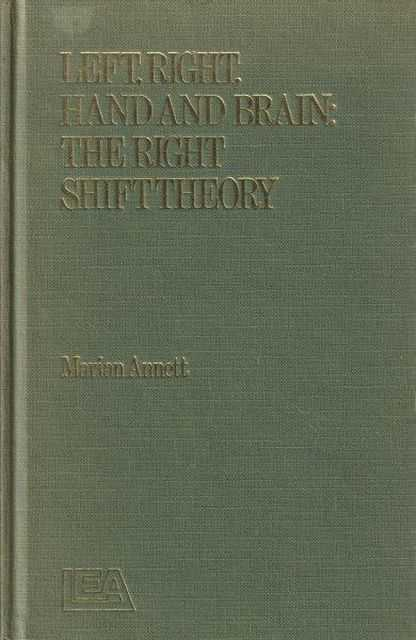 Left, Right, Hand And Brain: The Right Shift Theory, Marian Annett