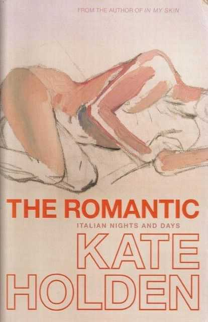 The Romantic - Italian Nights And Days, Kate Holden