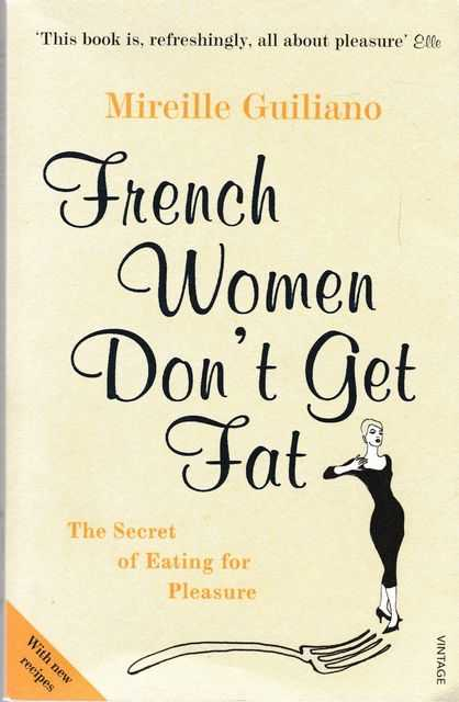 French Women Don't Get Fat - The Secret Of Eating For Pleasure, Mireille Guiliano