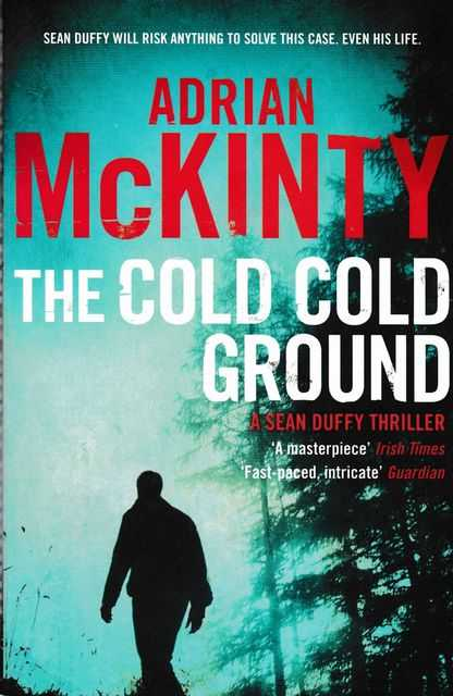 The Cold Cold Ground [A Sean Duffy Thriller], Adrian McKinty
