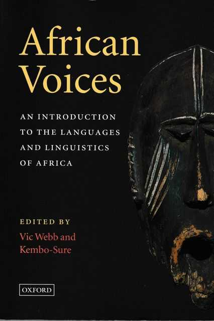 African Voices: An Introduction to the Languages and Linguistics of Africa, Vic Webb and Kembo-Sure [Editor]