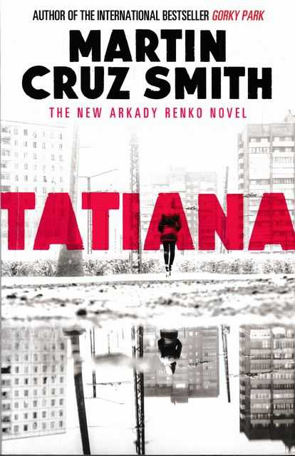 Tatiana: The New Arkady Renko Novel, Martin Cruz Smith