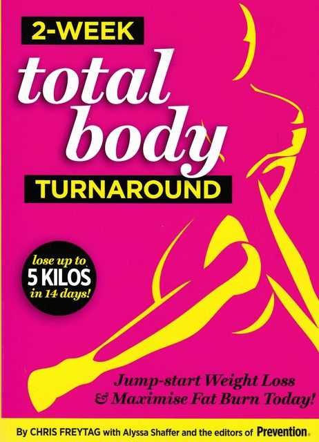 2-Week Total Body Turnaround: Jump Start Weight Loss & Maximise Fat Burn Today, Chris Freytag with Alyssa Shaffer and the editors of Prevention